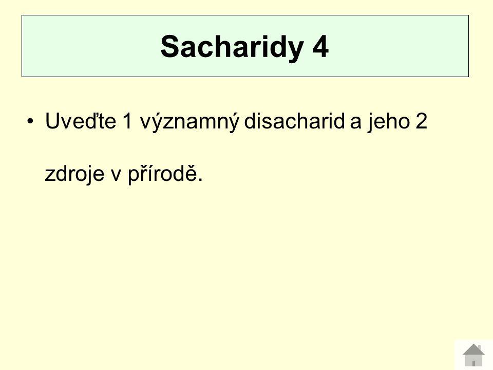 Sacharidy 4 Uveďte 1 významný disacharid a jeho 2 zdroje v přírodě.