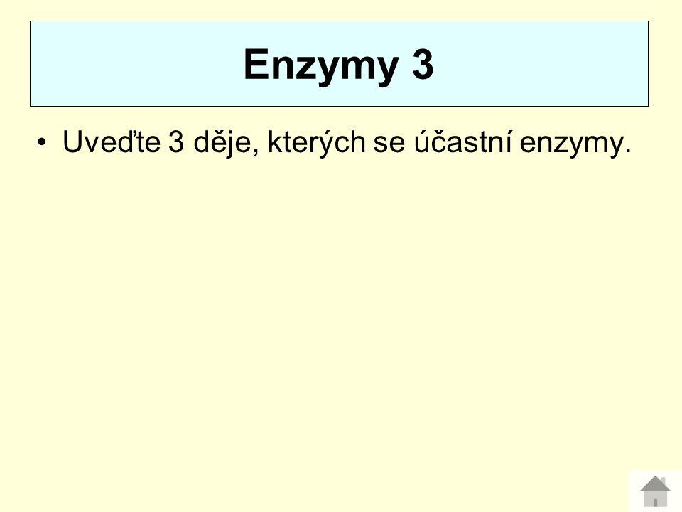 Enzymy 3 Uveďte 3 děje, kterých se účastní enzymy.