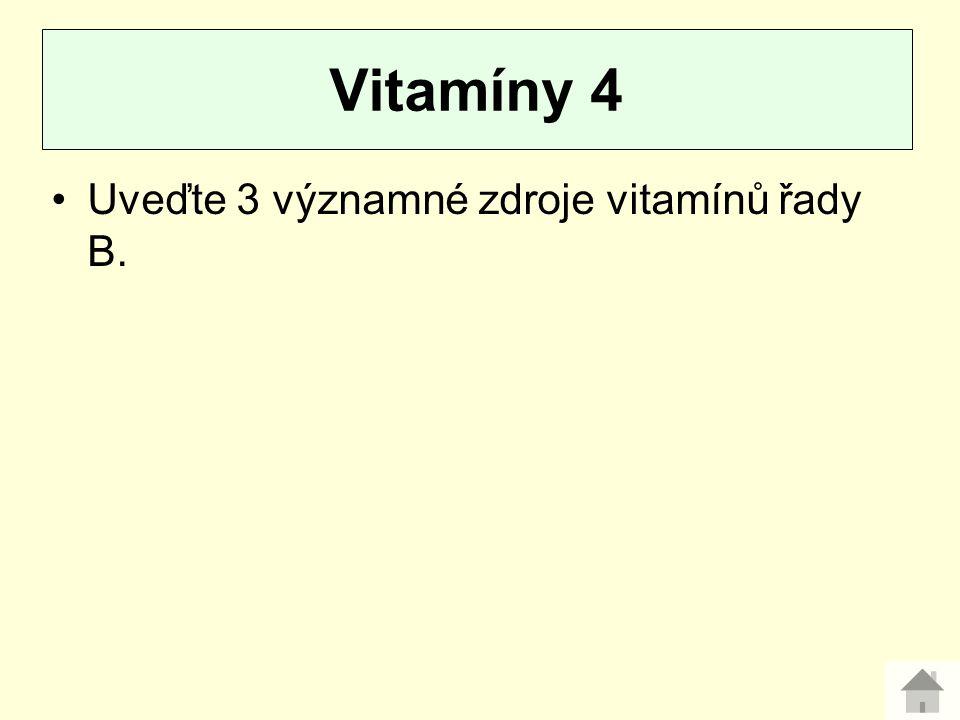 Vitamíny 4 Uveďte 3 významné zdroje vitamínů řady B.