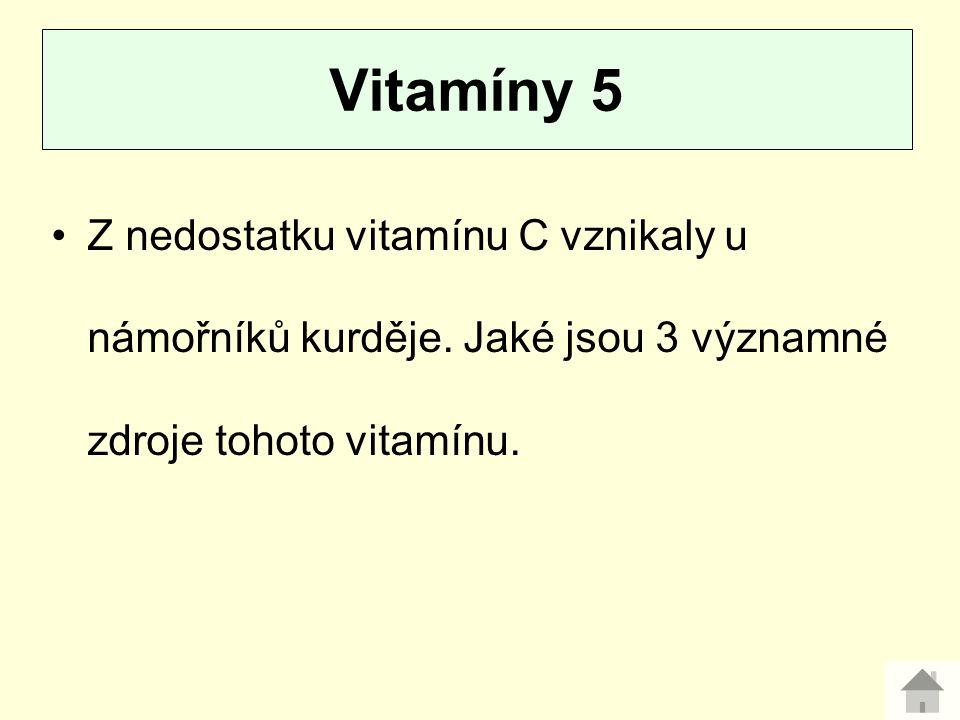 Vitamíny 5 Z nedostatku vitamínu C vznikaly u námořníků kurděje.