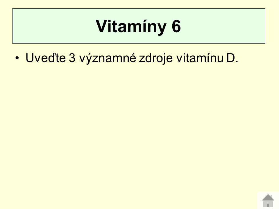 Vitamíny 6 Uveďte 3 významné zdroje vitamínu D.