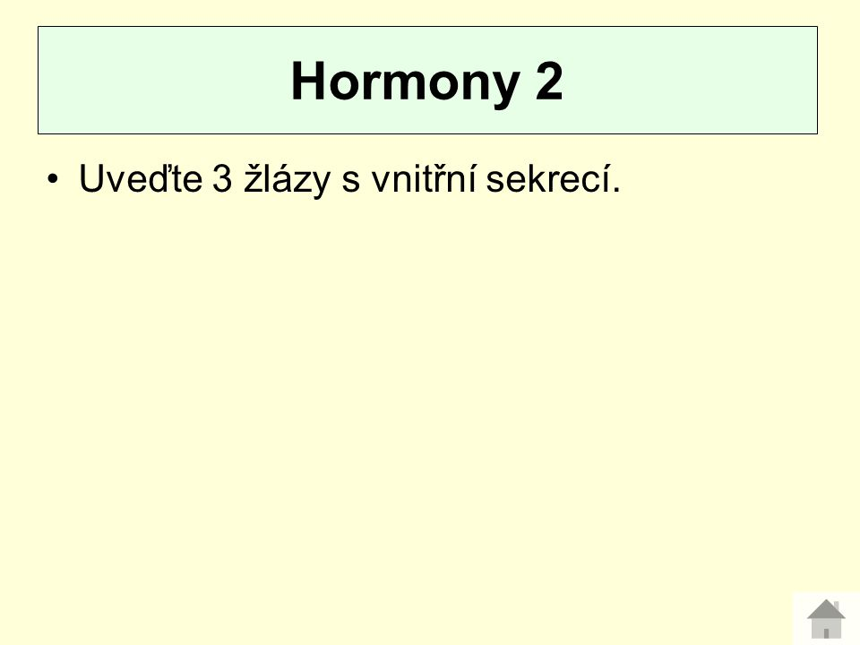 Hormony 2 Uveďte 3 žlázy s vnitřní sekrecí.