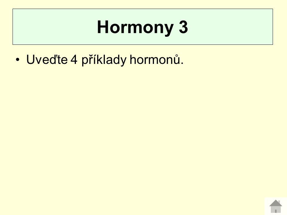 Hormony 3 Uveďte 4 příklady hormonů.