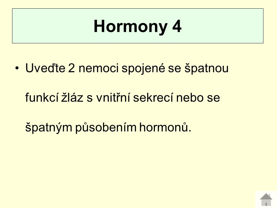 Hormony 4 Uveďte 2 nemoci spojené se špatnou funkcí žláz s vnitřní sekrecí nebo se špatným působením hormonů.