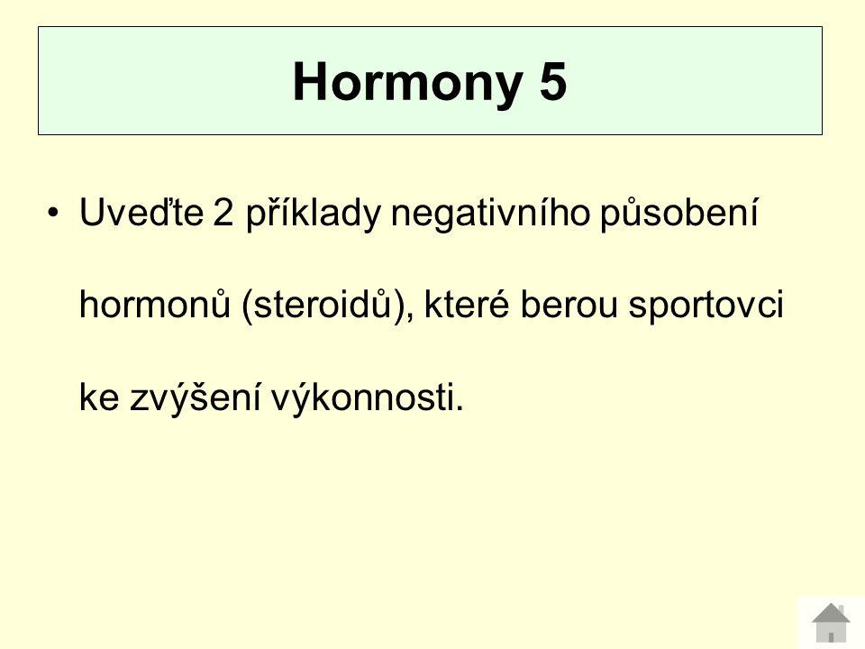 Hormony 5 Uveďte 2 příklady negativního působení hormonů (steroidů), které berou sportovci ke zvýšení výkonnosti.