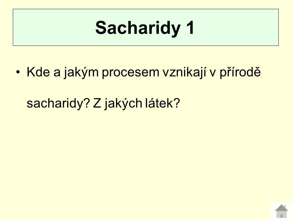 Sacharidy 1 Kde a jakým procesem vznikají v přírodě sacharidy Z jakých látek