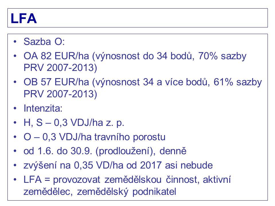 LFA Sazba O: OA 82 EUR/ha (výnosnost do 34 bodů, 70% sazby PRV 2007-2013) OB 57 EUR/ha (výnosnost 34 a více bodů, 61% sazby PRV 2007-2013)