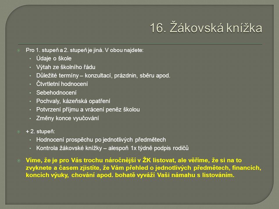 16. Žákovská knížka Pro 1. stupeň a 2. stupeň je jiná. V obou najdete: Údaje o škole. Výtah ze školního řádu.