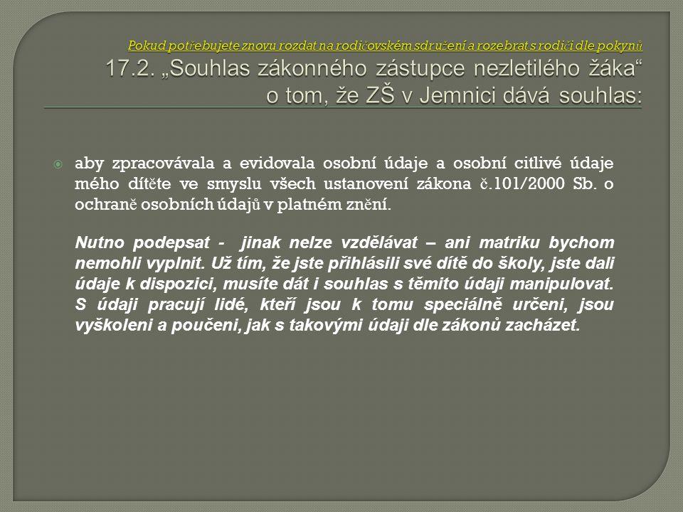 """Pokud potřebujete znovu rozdat na rodičovském sdružení a rozebrat s rodiči dle pokynů 17.2. """"Souhlas zákonného zástupce nezletilého žáka o tom, že ZŠ v Jemnici dává souhlas:"""
