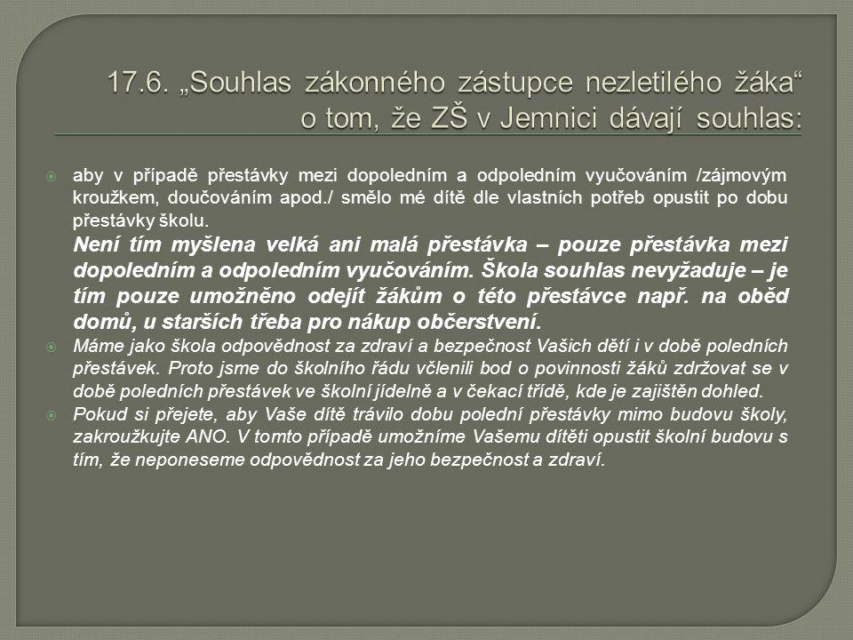 """17.6. """"Souhlas zákonného zástupce nezletilého žáka o tom, že ZŠ v Jemnici dávají souhlas:"""