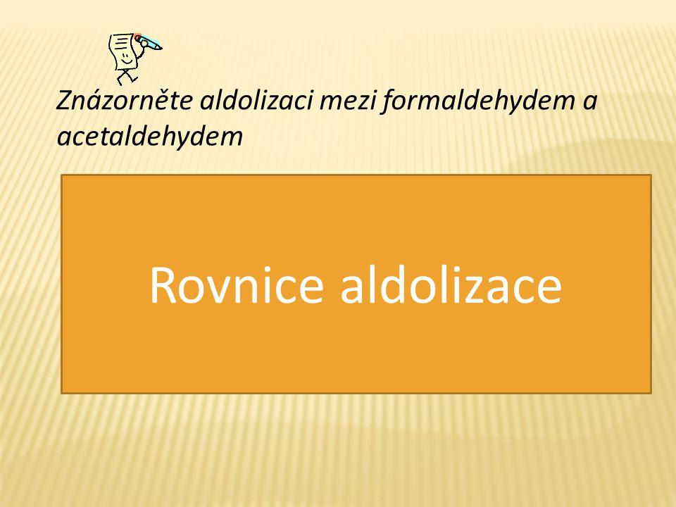 Znázorněte aldolizaci mezi formaldehydem a acetaldehydem