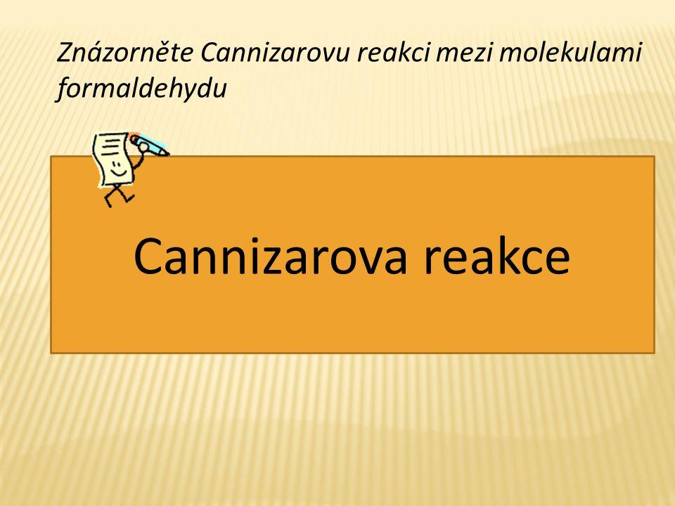 Znázorněte Cannizarovu reakci mezi molekulami formaldehydu