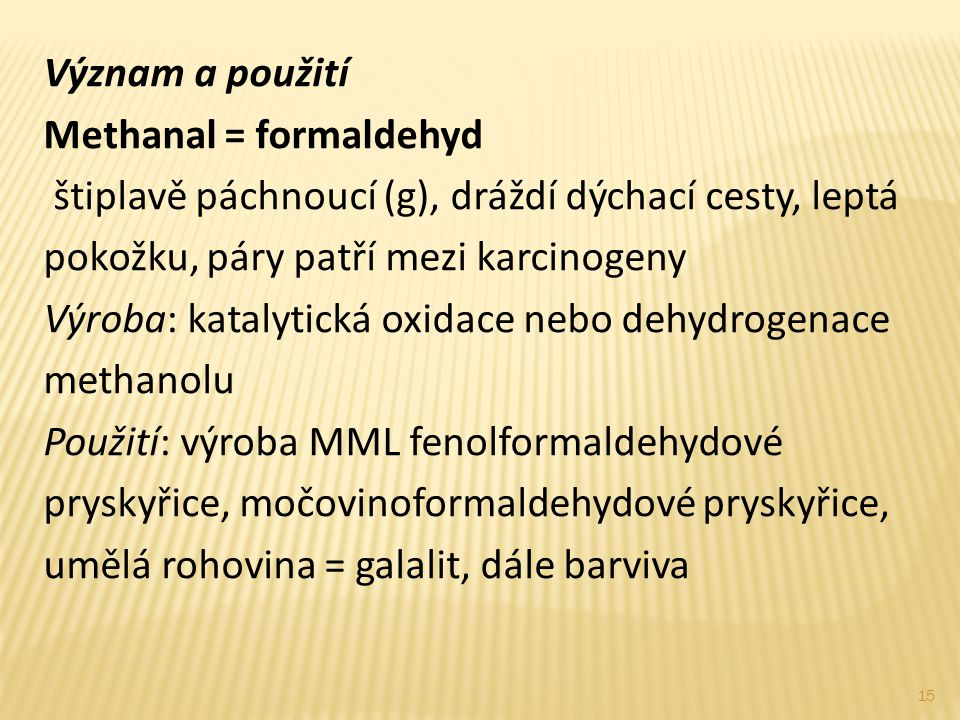 Význam a použití Methanal = formaldehyd. štiplavě páchnoucí (g), dráždí dýchací cesty, leptá pokožku, páry patří mezi karcinogeny.