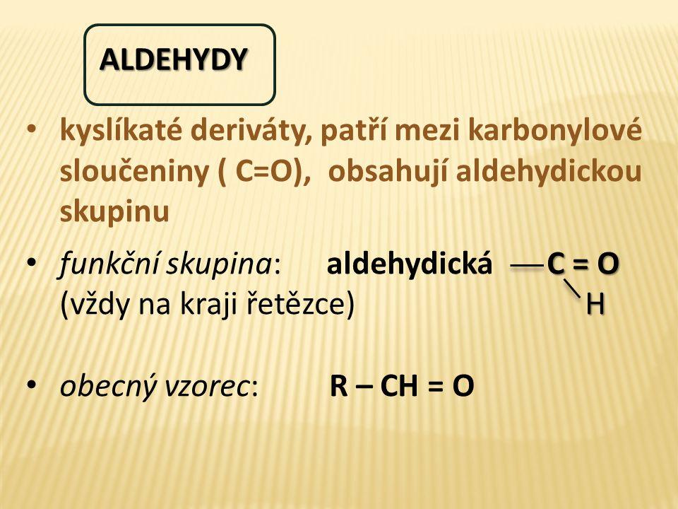 ALDEHYDY kyslíkaté deriváty, patří mezi karbonylové sloučeniny ( C=O), obsahují aldehydickou skupinu.