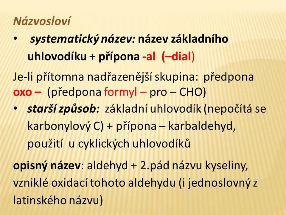 Názvosloví systematický název: název základního uhlovodíku + přípona -al (–dial)