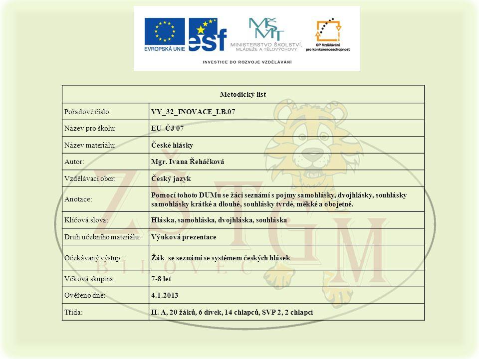 Metodický list Pořadové číslo: VY_32_INOVACE_I.B.07. Název pro školu: EU ČJ 07. Název materiálu: