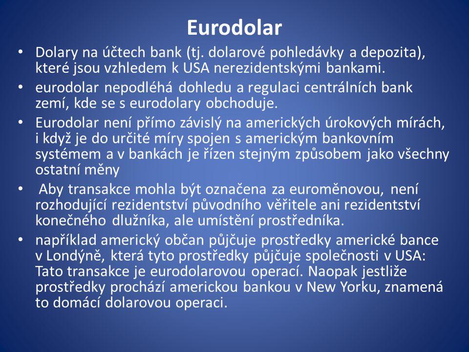 Eurodolar Dolary na účtech bank (tj. dolarové pohledávky a depozita), které jsou vzhledem k USA nerezidentskými bankami.