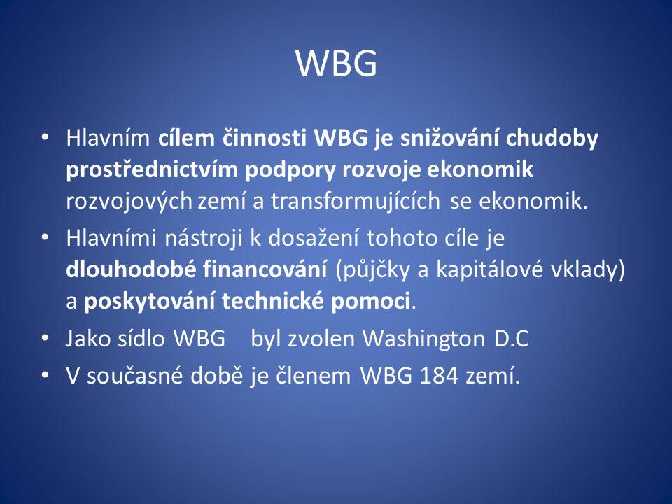WBG Hlavním cílem činnosti WBG je snižování chudoby prostřednictvím podpory rozvoje ekonomik rozvojových zemí a transformujících se ekonomik.
