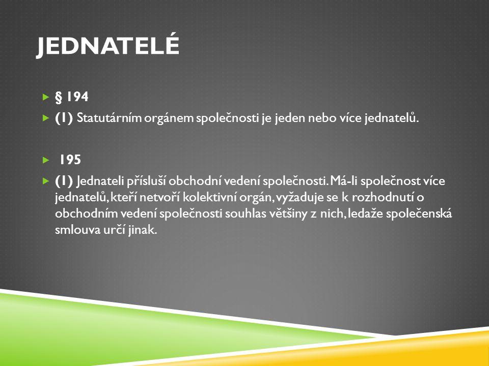 Jednatelé § 194. (1) Statutárním orgánem společnosti je jeden nebo více jednatelů. 195.