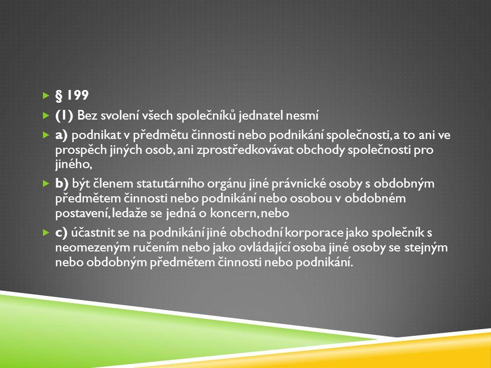 § 199 (1) Bez svolení všech společníků jednatel nesmí.