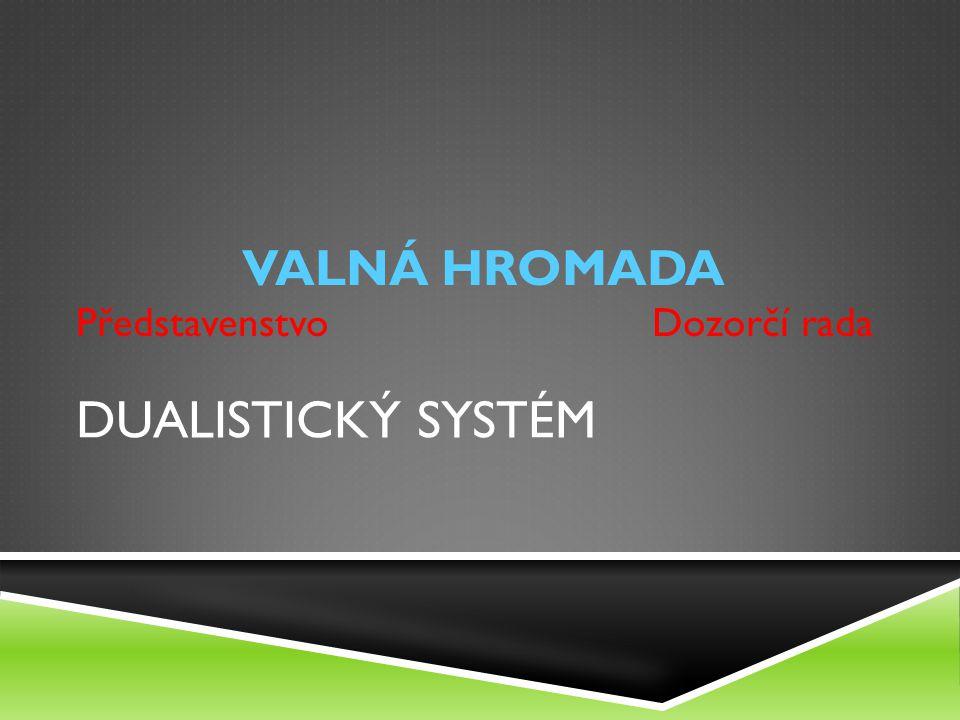 VALNÁ HROMADA Představenstvo Dozorčí rada Dualistický systém