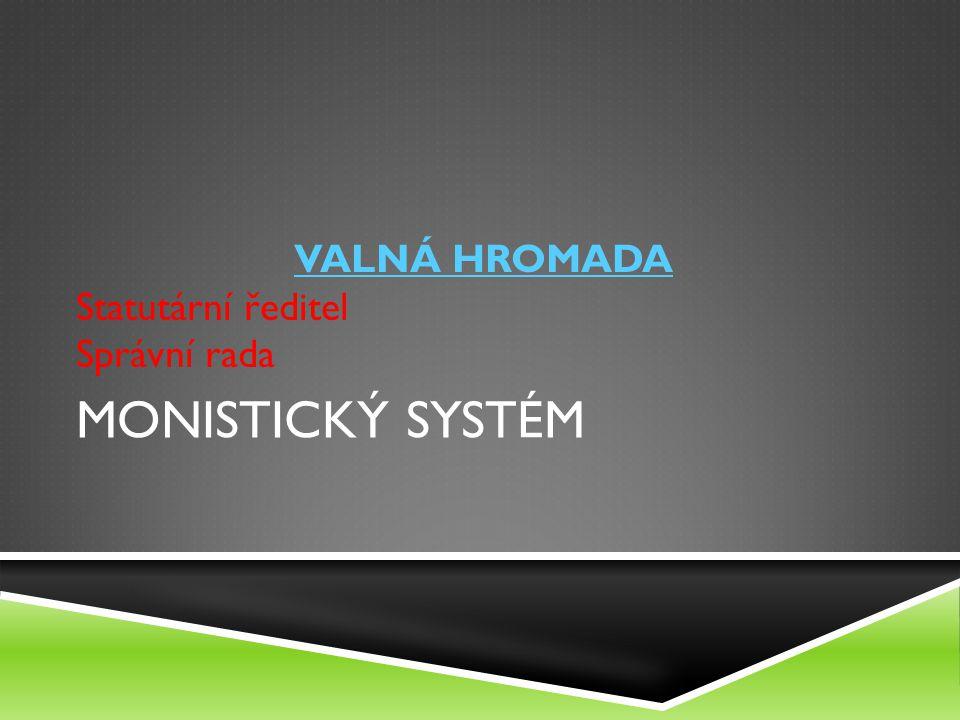 VALNÁ HROMADA Statutární ředitel Správní rada Monistický systém