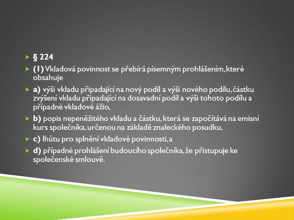 § 224 (1) Vkladová povinnost se přebírá písemným prohlášením, které obsahuje.