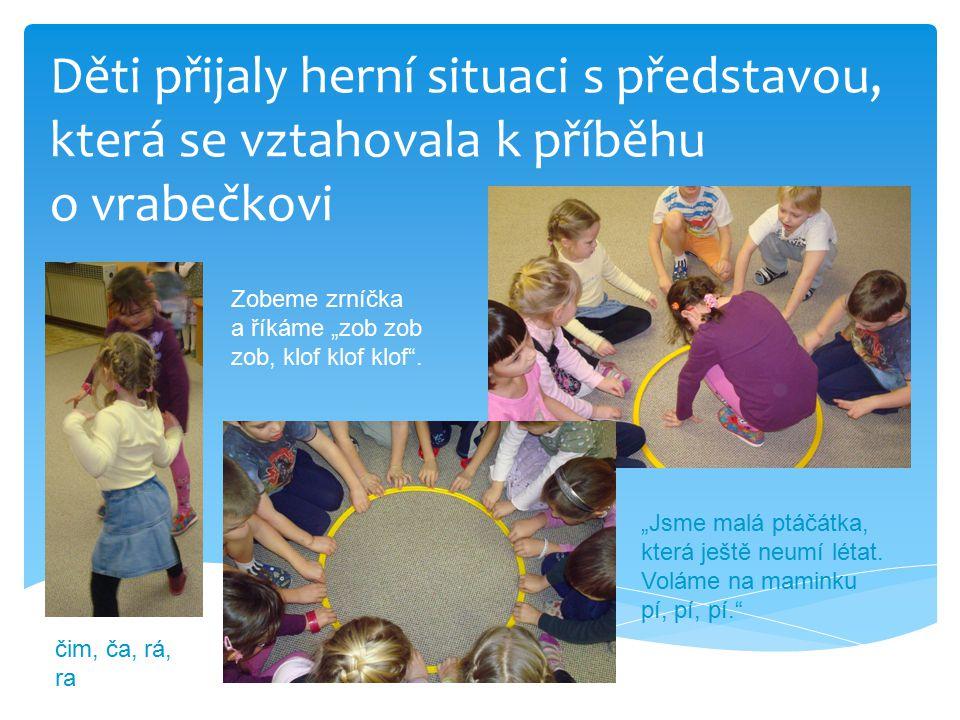 Děti přijaly herní situaci s představou, která se vztahovala k příběhu o vrabečkovi