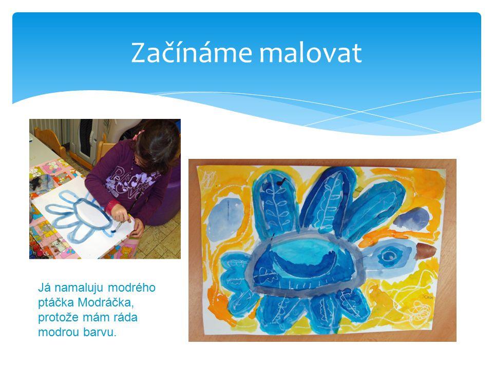 Začínáme malovat Já namaluju modrého ptáčka Modráčka, protože mám ráda modrou barvu.