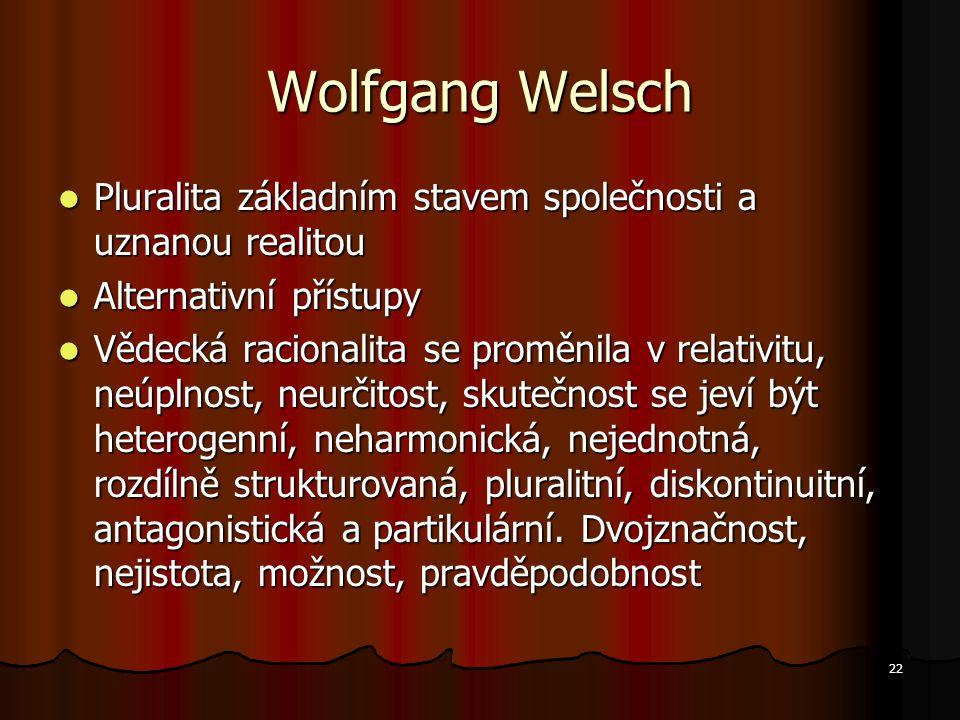 Wolfgang Welsch Pluralita základním stavem společnosti a uznanou realitou. Alternativní přístupy.