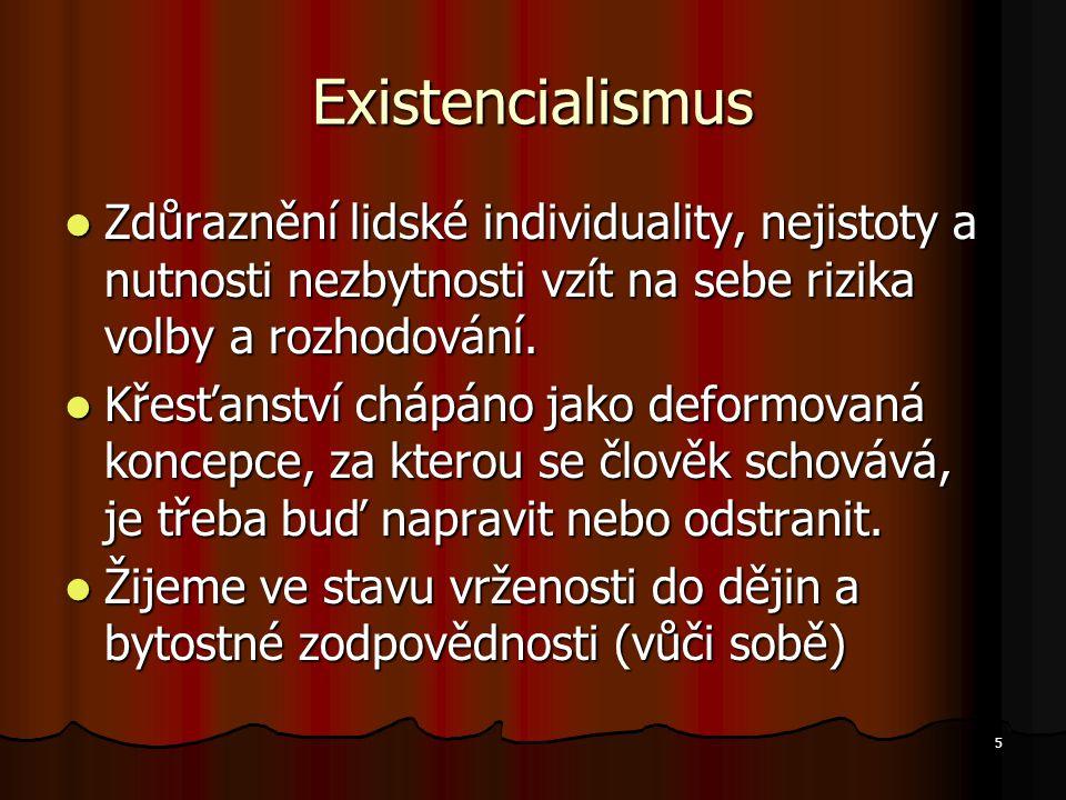 Existencialismus Zdůraznění lidské individuality, nejistoty a nutnosti nezbytnosti vzít na sebe rizika volby a rozhodování.