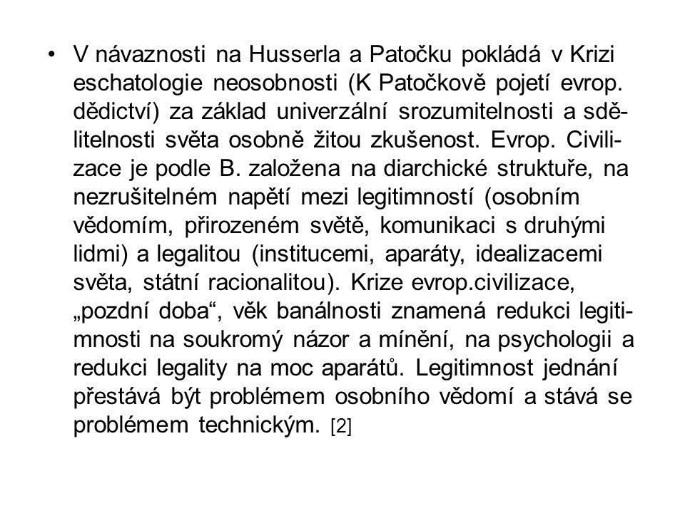 V návaznosti na Husserla a Patočku pokládá v Krizi eschatologie neosobnosti (K Patočkově pojetí evrop.