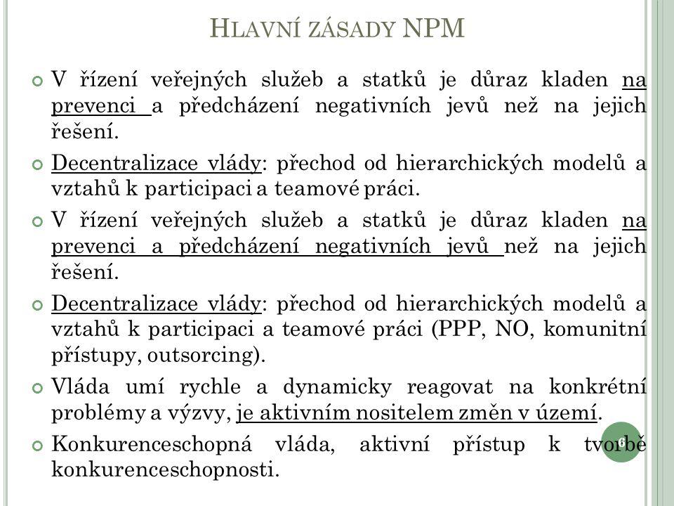 Hlavní zásady NPM V řízení veřejných služeb a statků je důraz kladen na prevenci a předcházení negativních jevů než na jejich řešení.