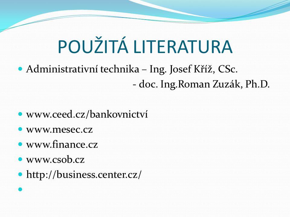 POUŽITÁ LITERATURA Administrativní technika – Ing. Josef Kříž, CSc.