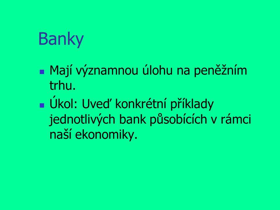 Banky Mají významnou úlohu na peněžním trhu.