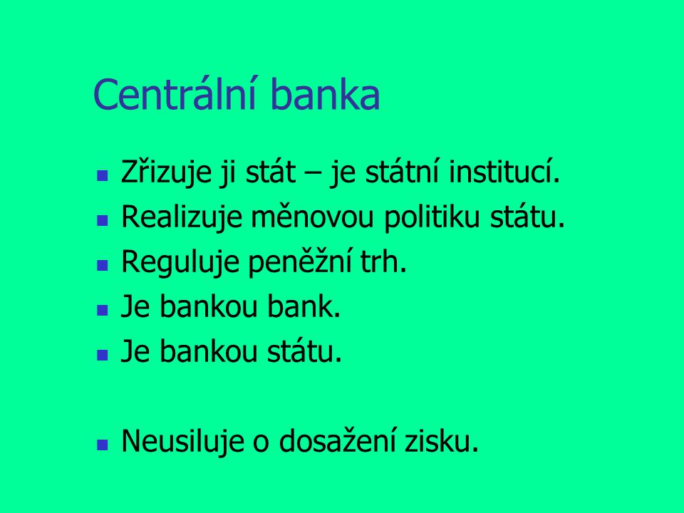 Centrální banka Zřizuje ji stát – je státní institucí.