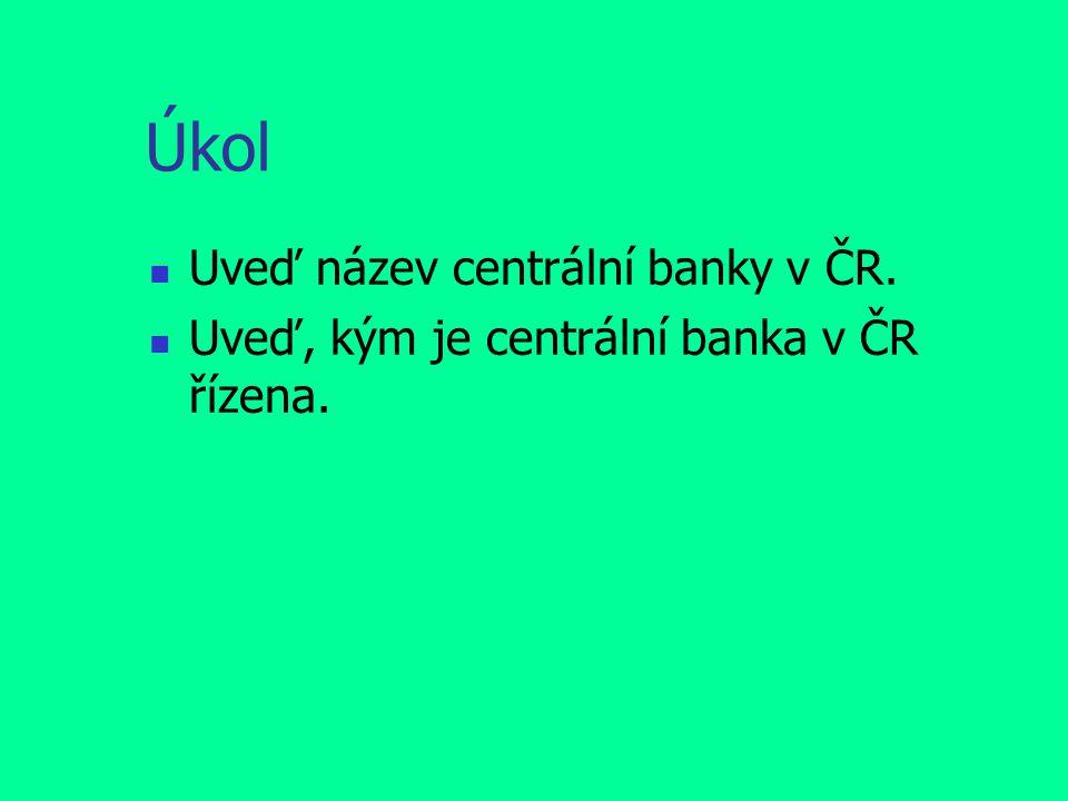 Úkol Uveď název centrální banky v ČR.