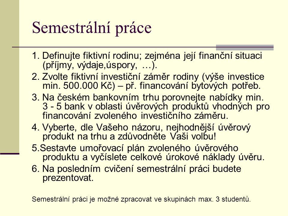 Semestrální práce 1. Definujte fiktivní rodinu; zejména její finanční situaci (příjmy, výdaje,úspory, …).
