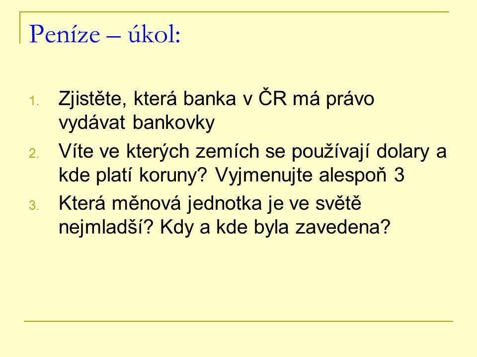 Peníze – úkol: Zjistěte, která banka v ČR má právo vydávat bankovky