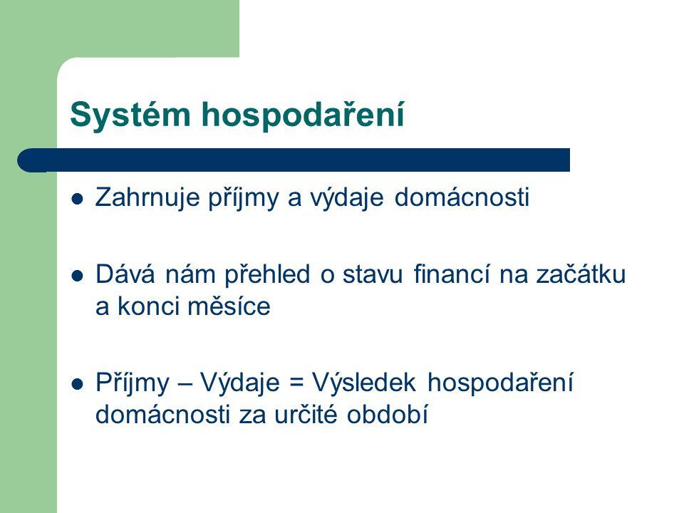 Systém hospodaření Zahrnuje příjmy a výdaje domácnosti