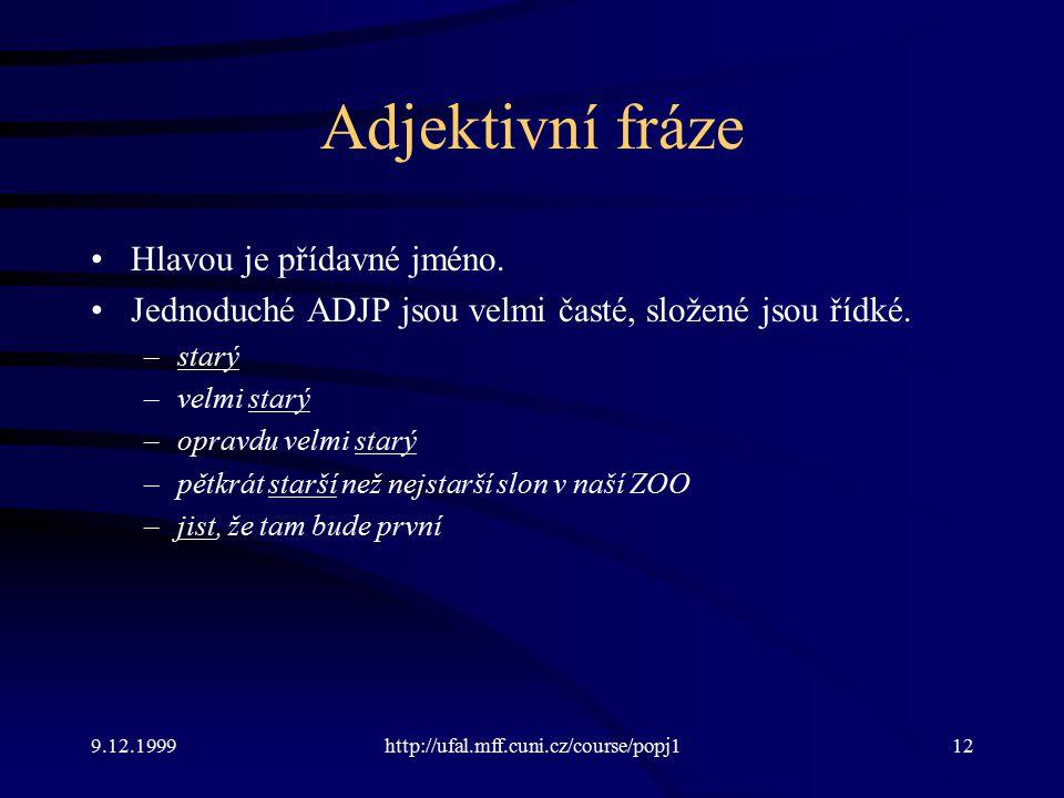 Adjektivní fráze Hlavou je přídavné jméno.
