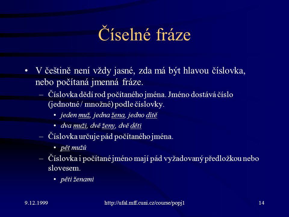 Číselné fráze V češtině není vždy jasné, zda má být hlavou číslovka, nebo počítaná jmenná fráze.