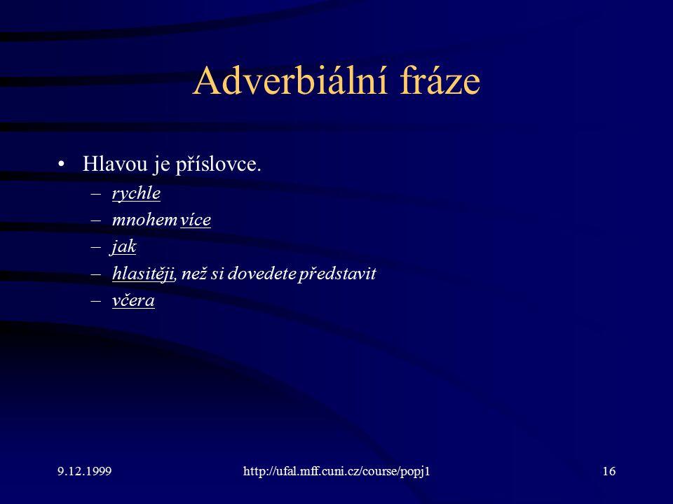 Adverbiální fráze Hlavou je příslovce. rychle mnohem více jak