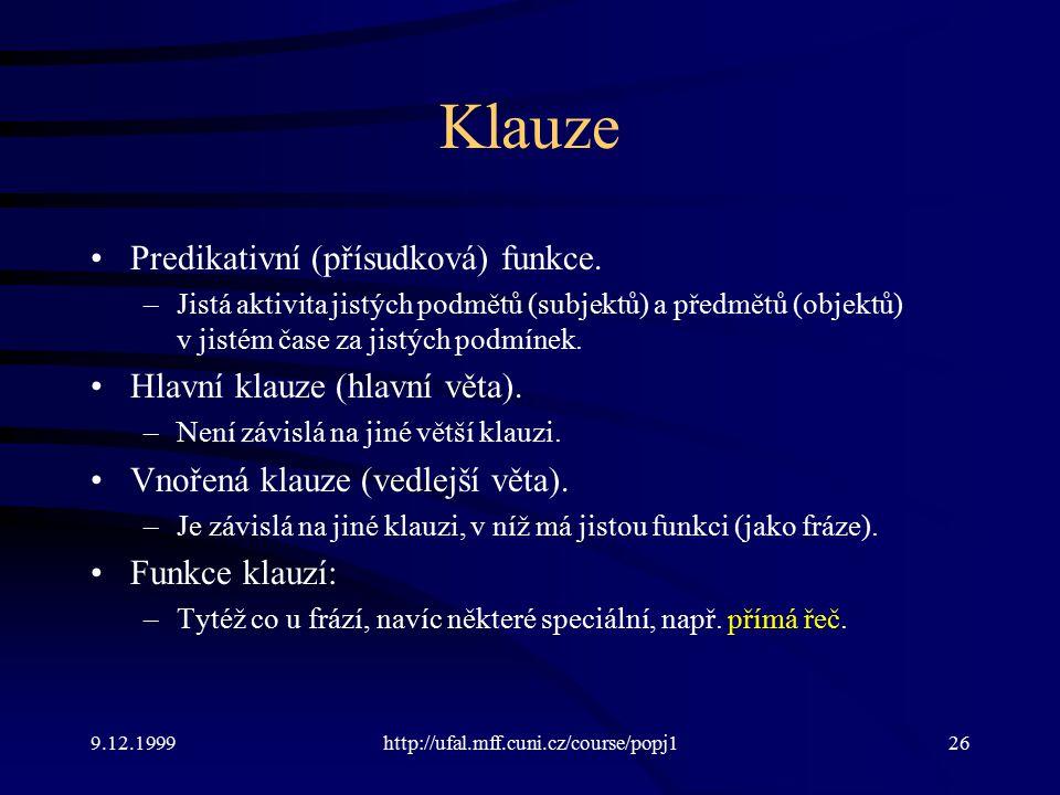 Klauze Predikativní (přísudková) funkce. Hlavní klauze (hlavní věta).