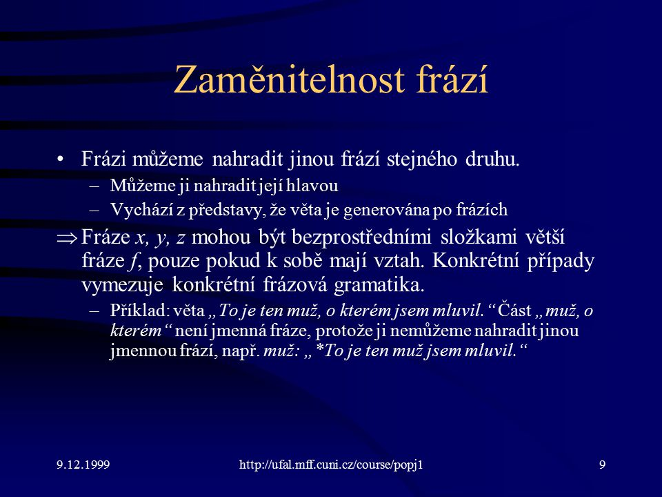 Zaměnitelnost frází Frázi můžeme nahradit jinou frází stejného druhu.