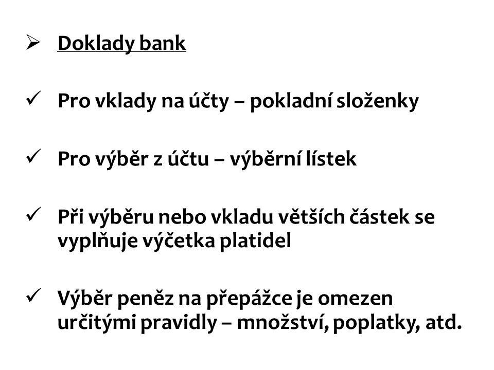 Doklady bank Pro vklady na účty – pokladní složenky. Pro výběr z účtu – výběrní lístek.