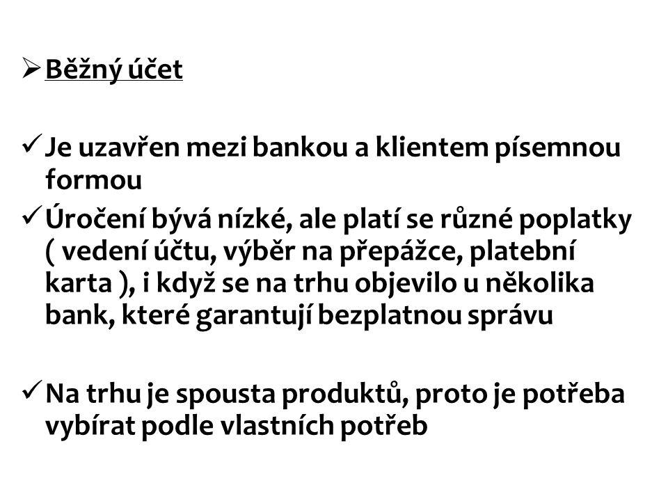 Běžný účet Je uzavřen mezi bankou a klientem písemnou formou.