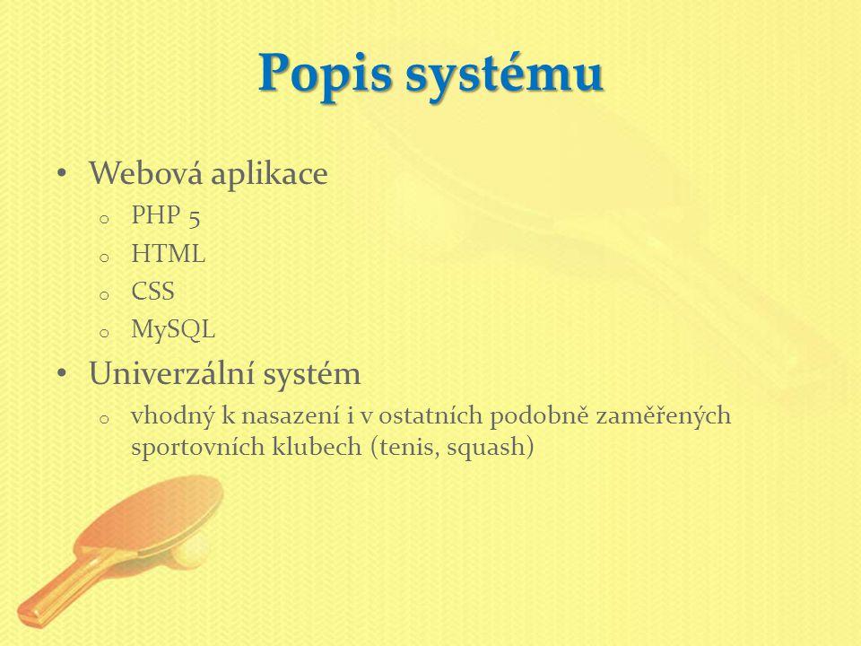 Popis systému Webová aplikace Univerzální systém PHP 5 HTML CSS MySQL
