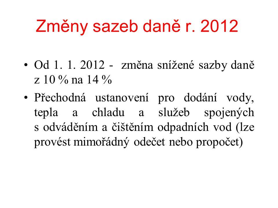 Změny sazeb daně r. 2012 Od 1. 1. 2012 - změna snížené sazby daně z 10 % na 14 %