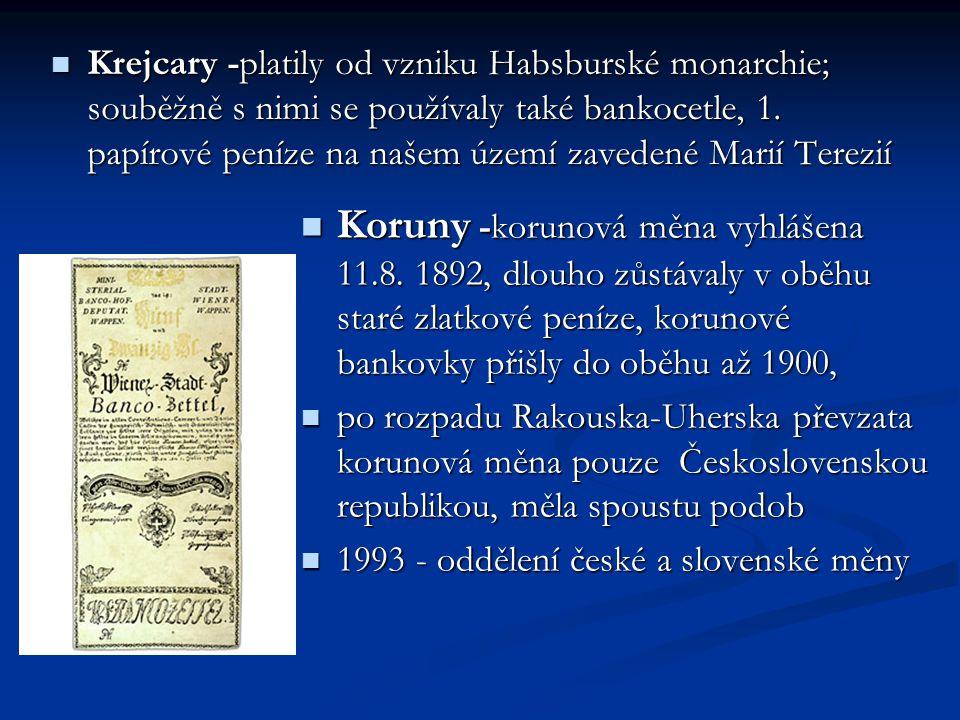 Krejcary -platily od vzniku Habsburské monarchie; souběžně s nimi se používaly také bankocetle, 1. papírové peníze na našem území zavedené Marií Terezií